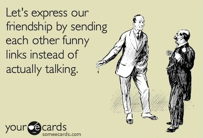 Let's express our friendship by sending each other Funny Links