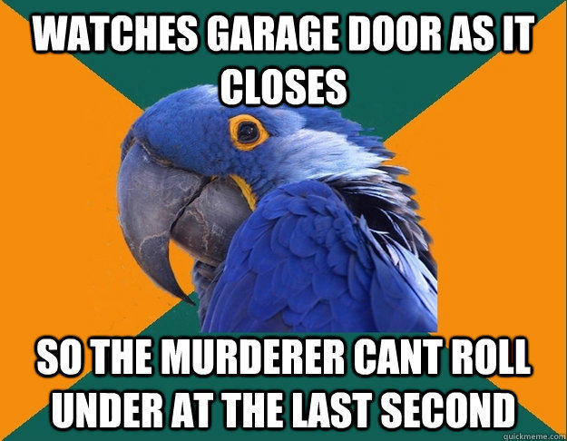 Funny Pictures of Paranoid Parrot - Garage Door Murderer