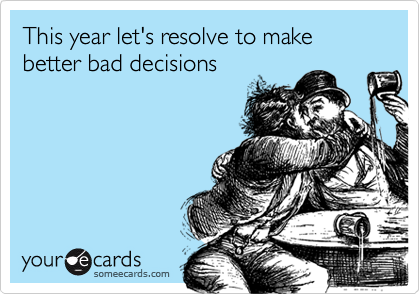 Funny New Years Resolutions About Bad Decisions