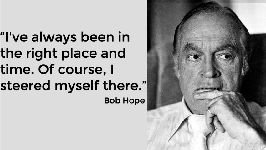 Bob Hope Quotes And Jokes About Being In The Right Place