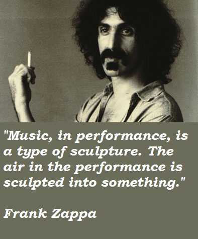 Frank Zappa Quotes About Music