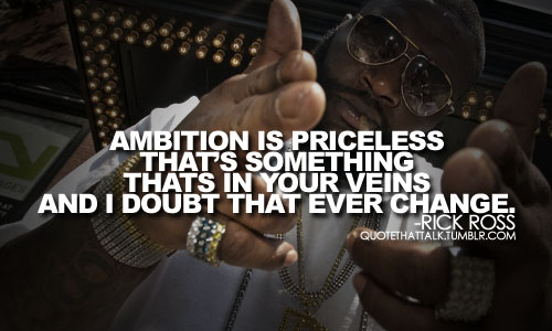 Rick Ross Quotes About Ambition