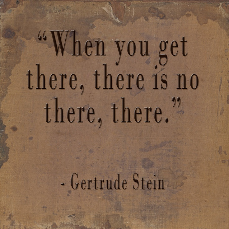 Gertrude Stein Quotes About Getting There