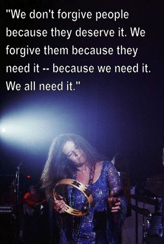 Janis Joplin Quotes About Forgiveness